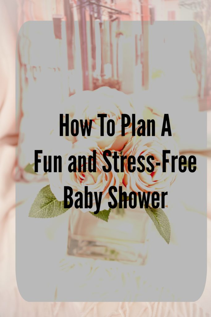 How To Organize A Fun & Stress Free Baby Shower