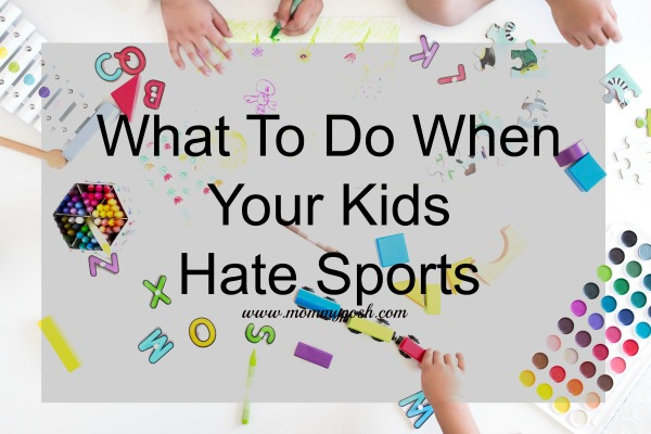 What To Do When Your Kids Hate Sports