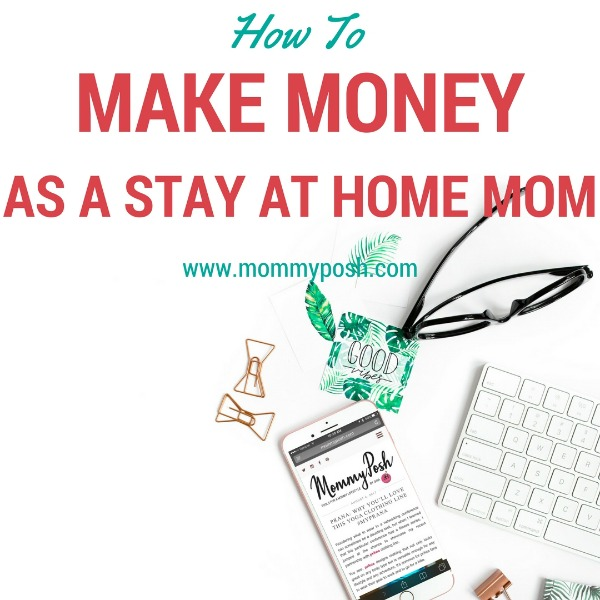 10 Ways To Make Money As A Stay At Home Mom